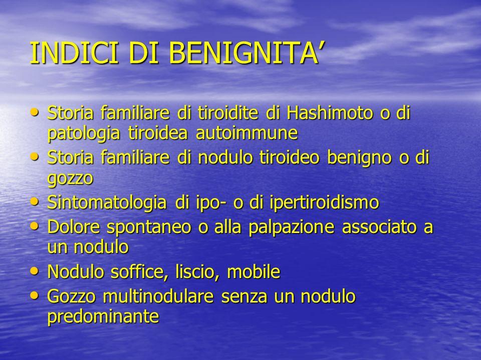 INDICI DI BENIGNITA' Storia familiare di tiroidite di Hashimoto o di patologia tiroidea autoimmune.