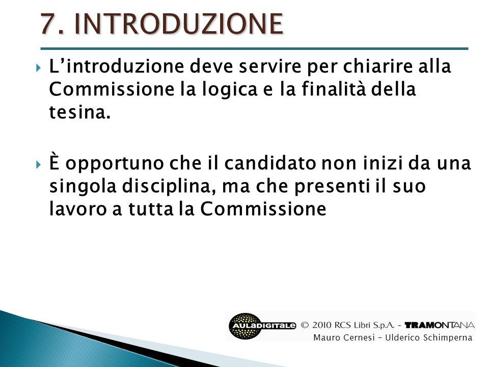 7. INTRODUZIONE L'introduzione deve servire per chiarire alla Commissione la logica e la finalità della tesina.