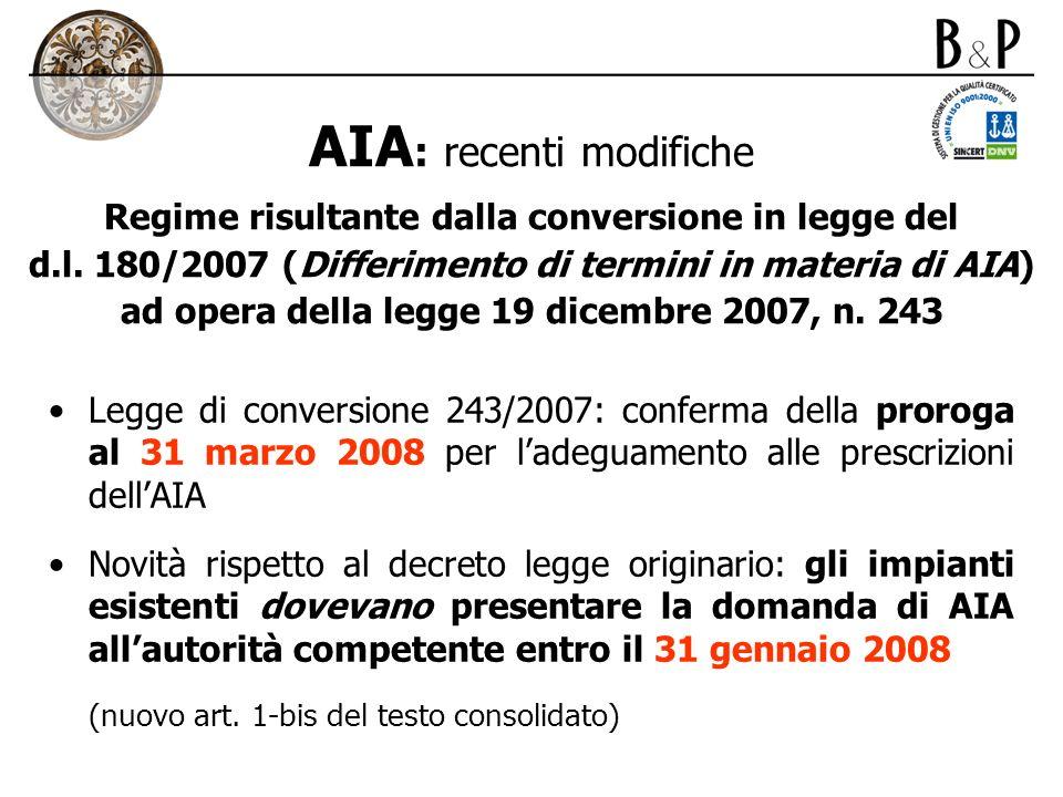 AIA: recenti modifiche Regime risultante dalla conversione in legge del d.l. 180/2007 (Differimento di termini in materia di AIA) ad opera della legge 19 dicembre 2007, n. 243