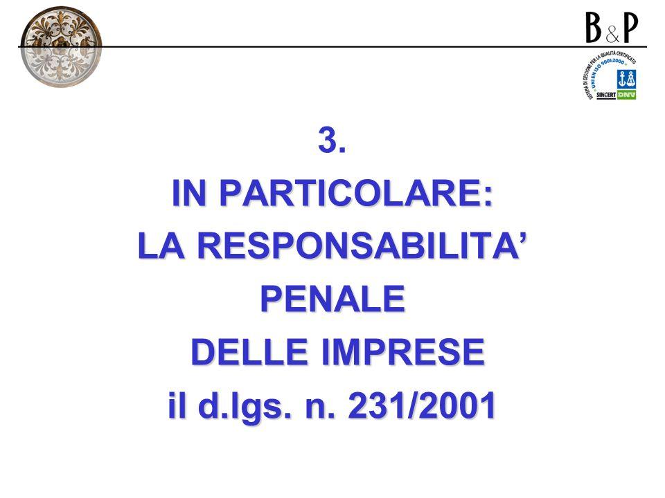 3. IN PARTICOLARE: LA RESPONSABILITA' PENALE DELLE IMPRESE il d.lgs. n. 231/2001