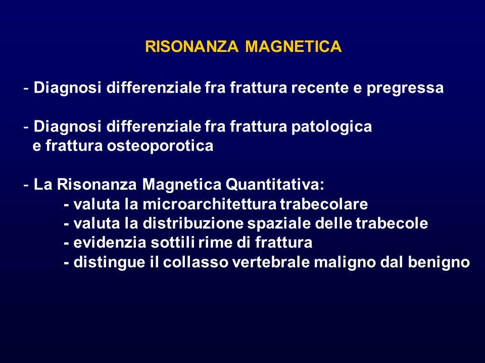 RISONANZA MAGNETICADiagnosi differenziale fra frattura recente e pregressa. Diagnosi differenziale fra frattura patologica.