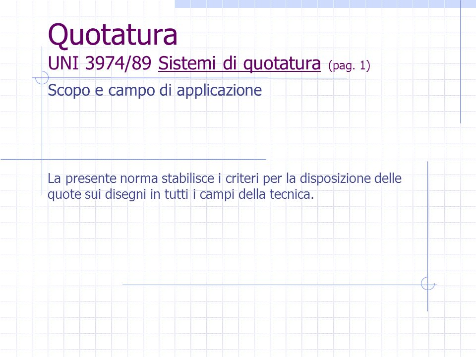 Quotatura UNI 3974/89 Sistemi di quotatura (pag. 1)