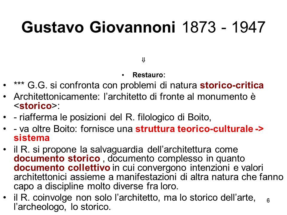 Gustavo Giovannoni 1873 - 1947  Restauro: *** G.G. si confronta con problemi di natura storico-critica.