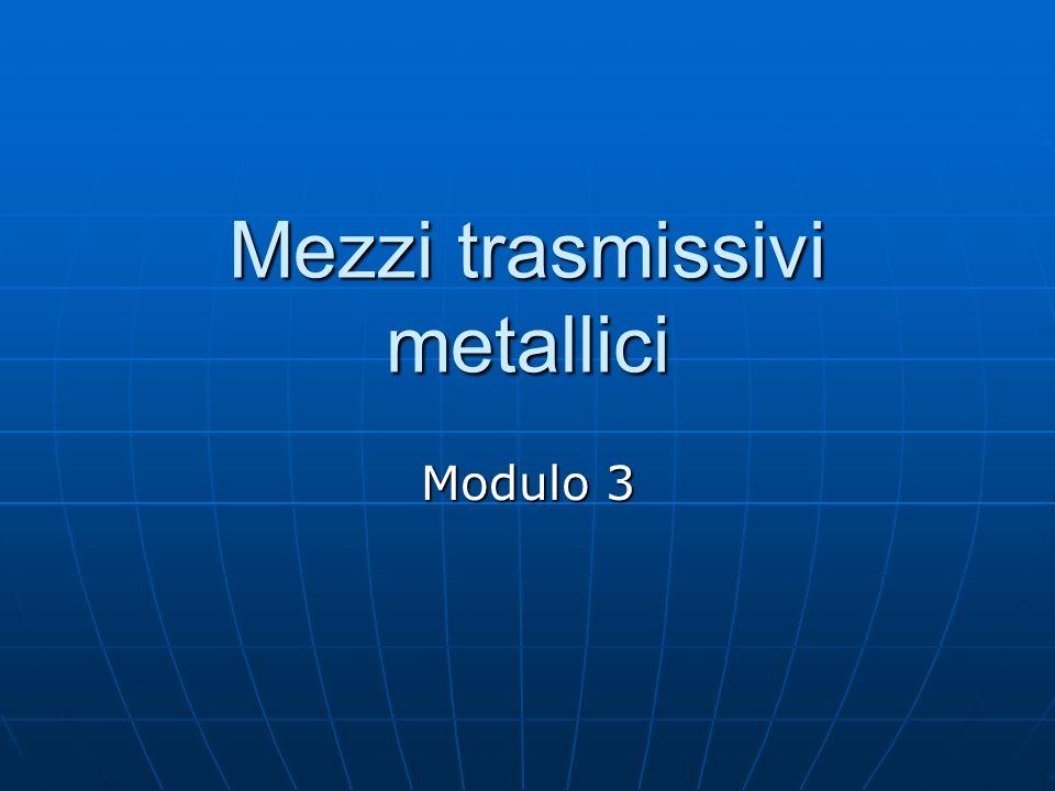Mezzi trasmissivi metallici