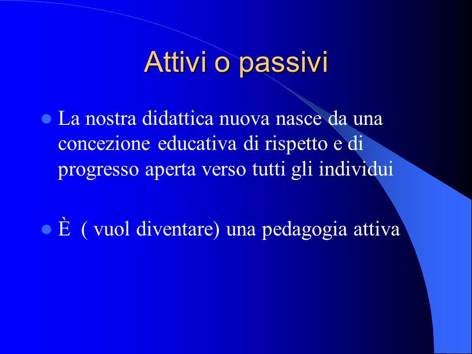 Attivi o passivi La nostra didattica nuova nasce da una concezione educativa di rispetto e di progresso aperta verso tutti gli individui.