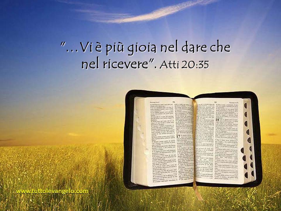 …Vi è più gioia nel dare che nel ricevere . Atti 20:35