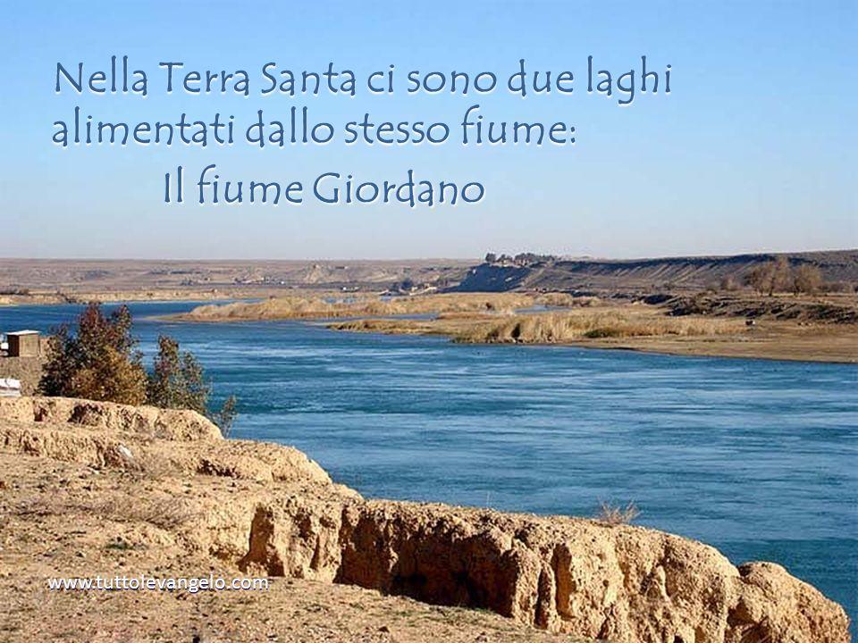 Nella Terra Santa ci sono due laghi alimentati dallo stesso fiume: