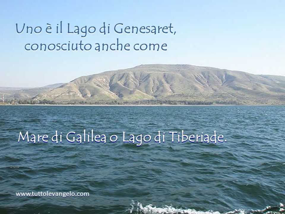Uno è il Lago di Genesaret, conosciuto anche come