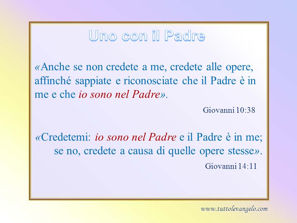 Uno con il Padre«Anche se non credete a me, credete alle opere, affinché sappiate e riconosciate che il Padre è in me e che io sono nel Padre».