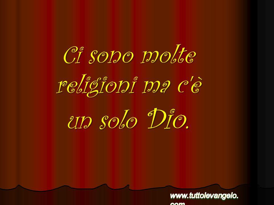 Ci sono molte religioni ma c è un solo Dio.