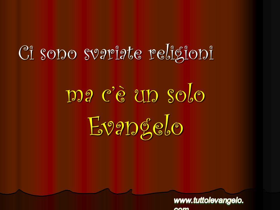 ma c'è un solo Evangelo Ci sono svariate religioni