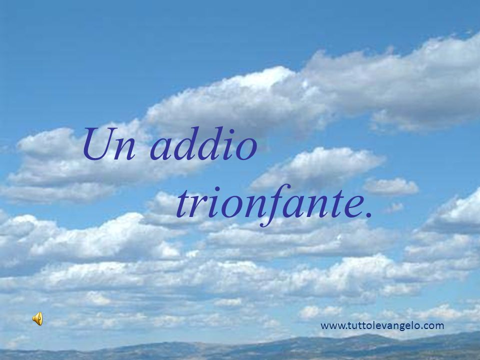 Un addio trionfante. www.tuttolevangelo.com