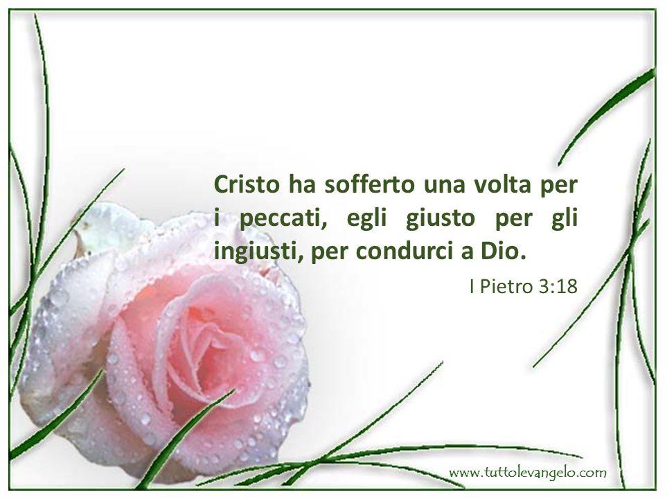 Cristo ha sofferto una volta per i peccati, egli giusto per gli ingiusti, per condurci a Dio.