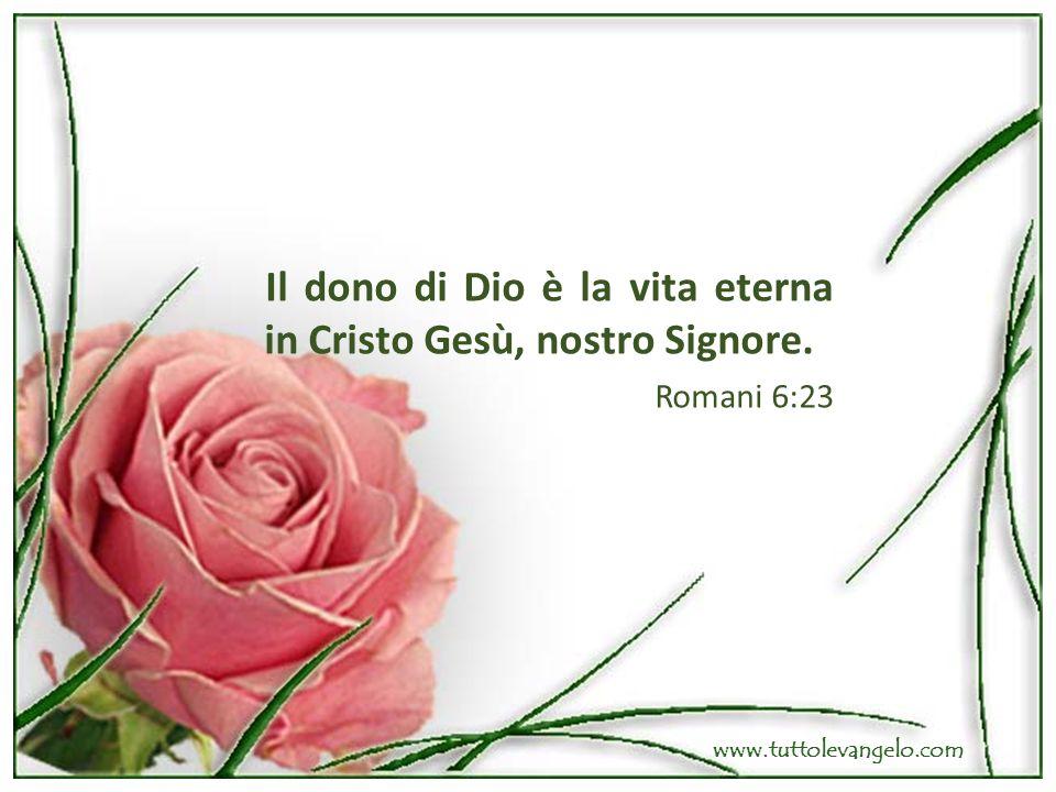 Il dono di Dio è la vita eterna in Cristo Gesù, nostro Signore.