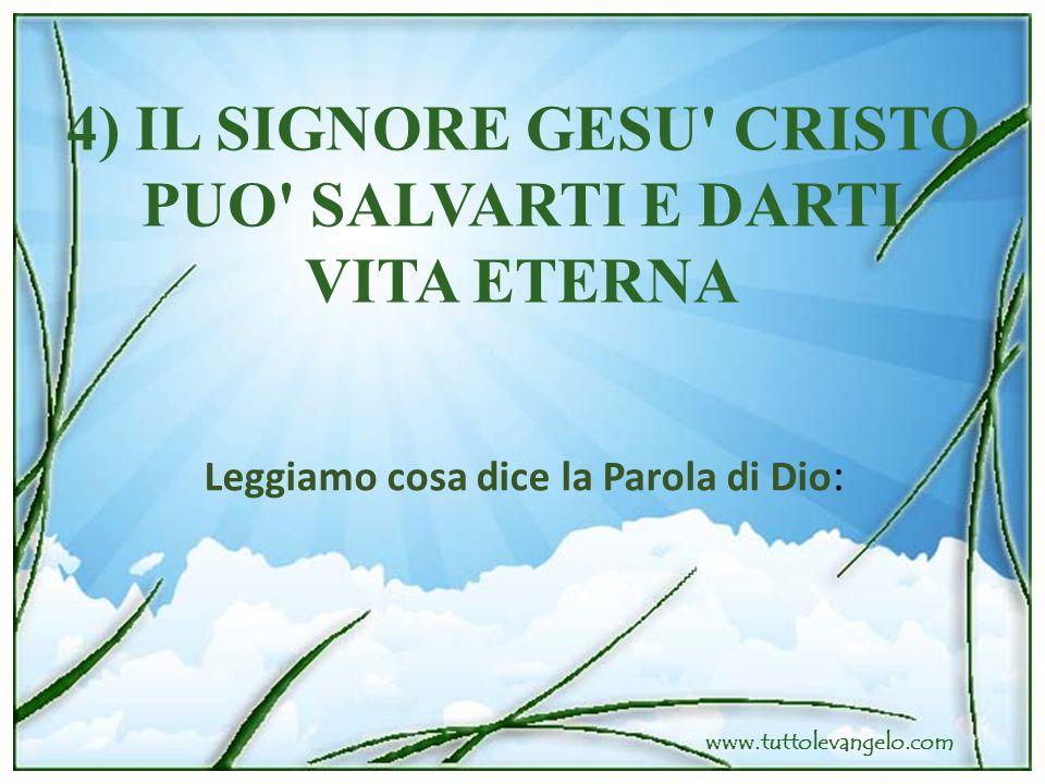 4) IL SIGNORE GESU CRISTO PUO SALVARTI E DARTI VITA ETERNA