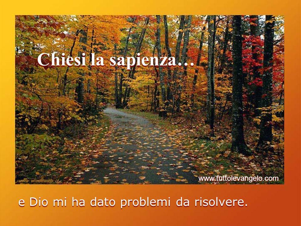 Chiesi la sapienza… e Dio mi ha dato problemi da risolvere.