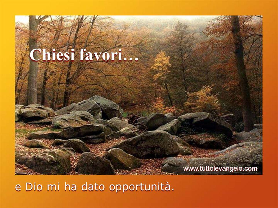 Chiesi favori… www.tuttolevangelo.com e Dio mi ha dato opportunità.