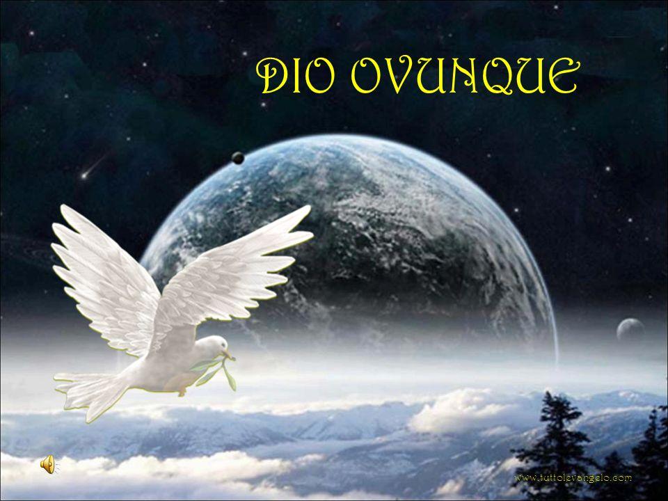 DIO OVUNQUE www.tuttolevangelo.com