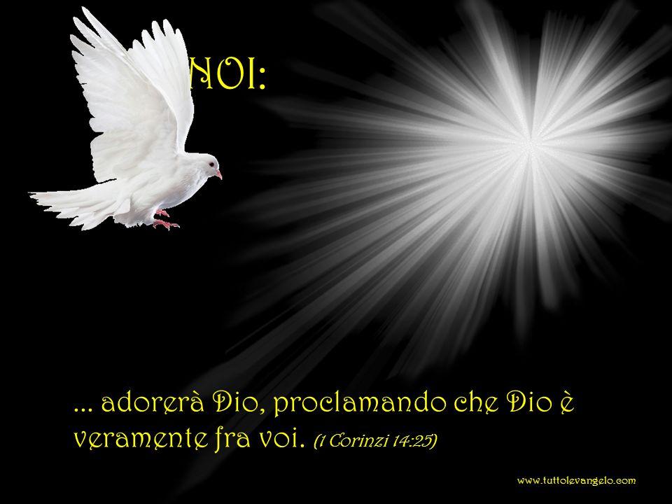 FRA NOI: ... adorerà Dio, proclamando che Dio è veramente fra voi.