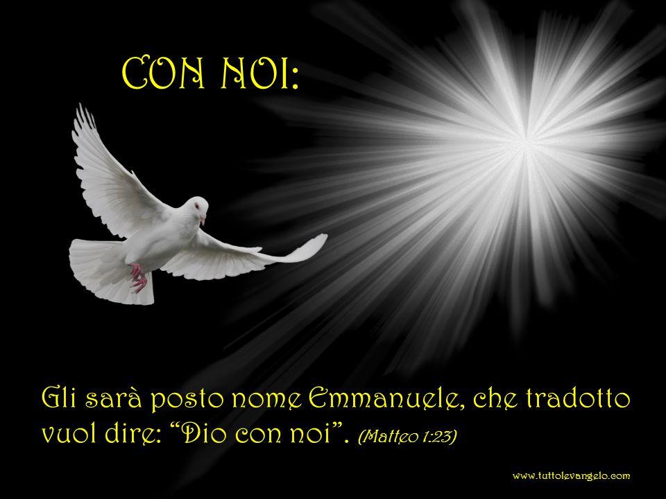 CON NOI: Gli sarà posto nome Emmanuele, che tradotto vuol dire: Dio con noi .