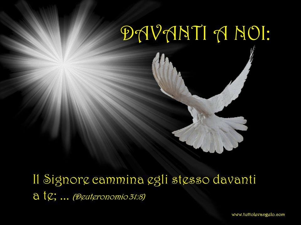DAVANTI A NOI: Il Signore cammina egli stesso davanti a te; ...