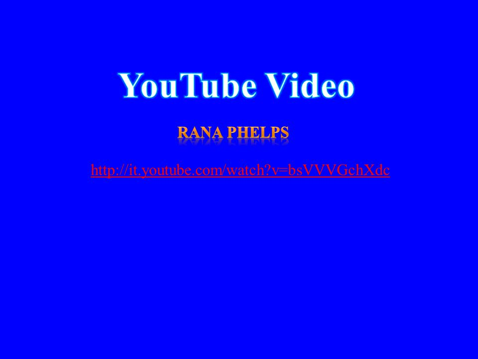 YouTube Video Rana phelps http://it.youtube.com/watch v=bsVVVGchXdc