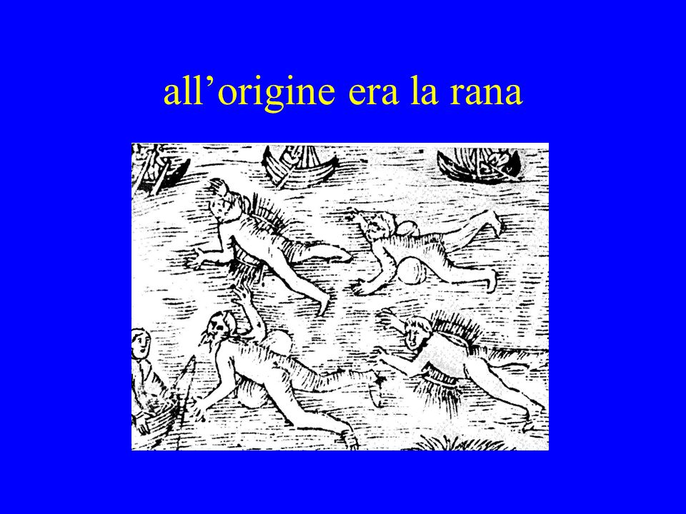 all'origine era la rana