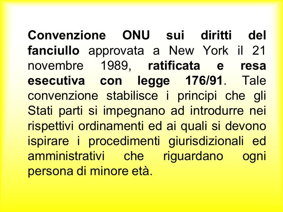 Convenzione ONU sui diritti del fanciullo approvata a New York il 21 novembre 1989, ratificata e resa esecutiva con legge 176/91.