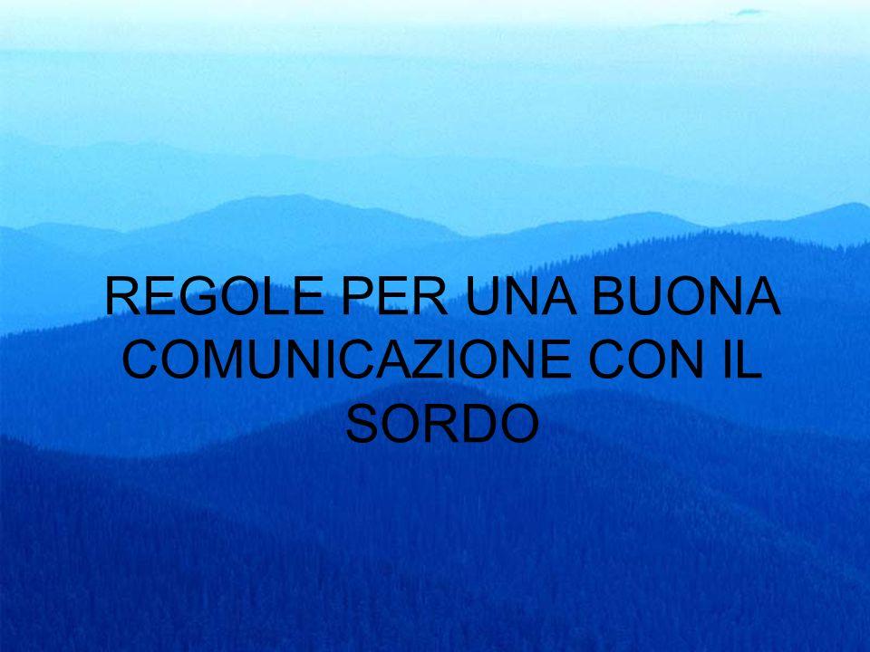 REGOLE PER UNA BUONA COMUNICAZIONE CON IL SORDO