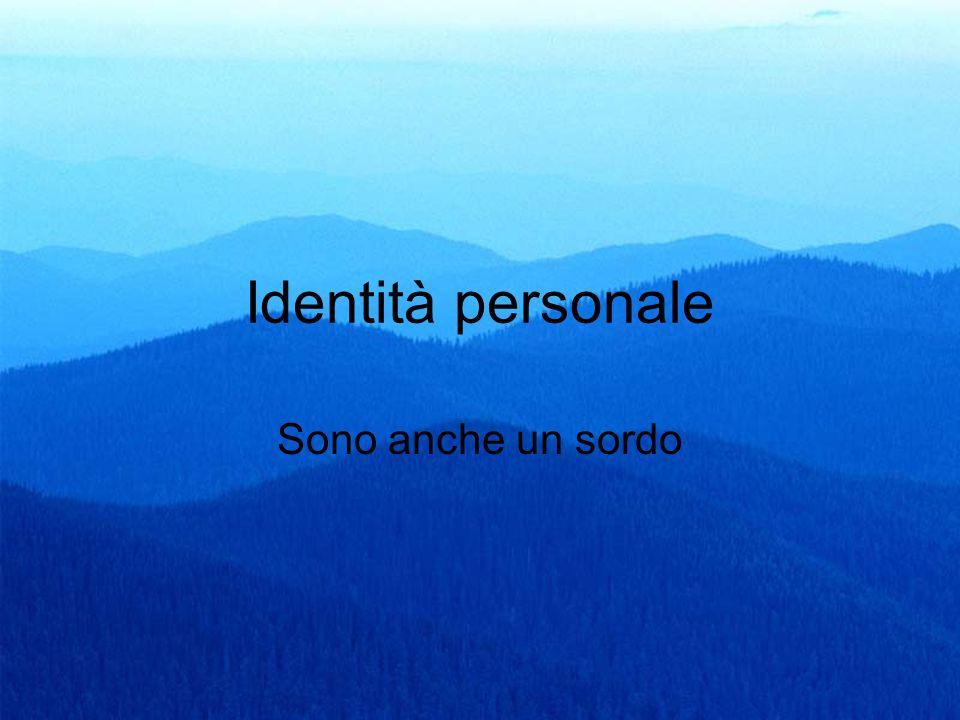 Identità personale Sono anche un sordo