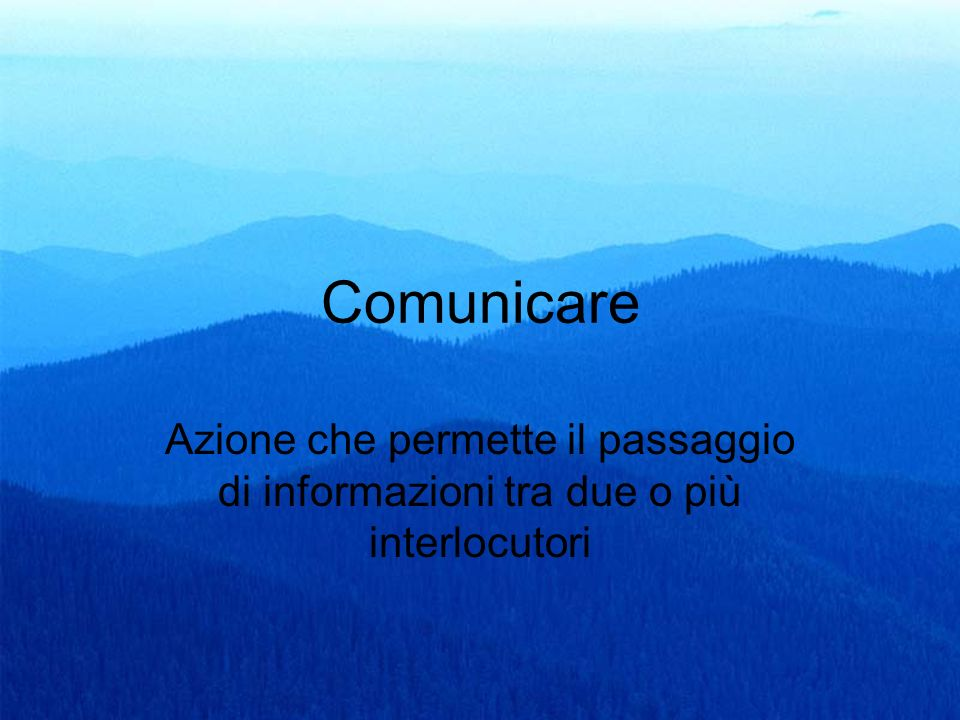 Comunicare Azione che permette il passaggio di informazioni tra due o più interlocutori