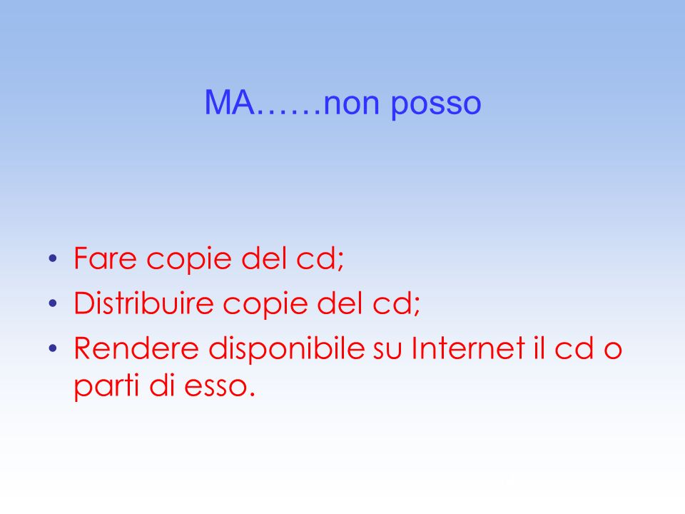 MA……non posso Fare copie del cd; Distribuire copie del cd;