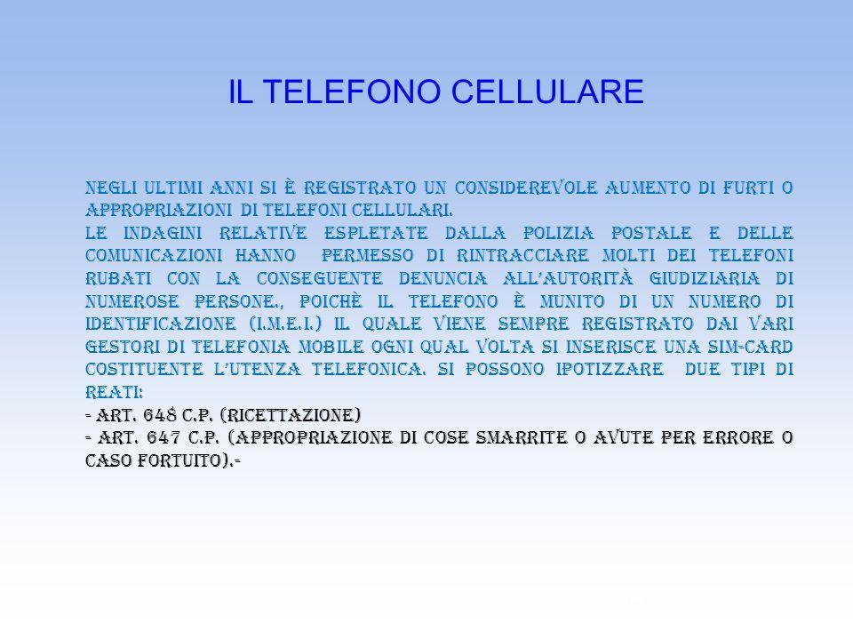 IL TELEFONO CELLULARE Negli ultimi anni si è registrato un considerevole aumento di furti o appropriazioni di telefoni cellulari.