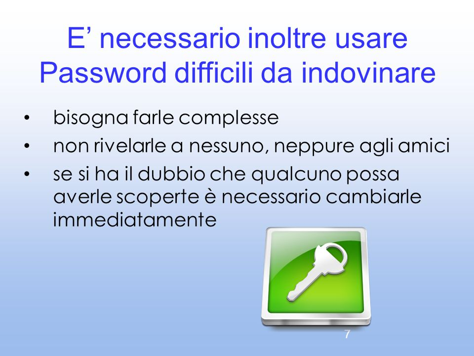 E' necessario inoltre usare Password difficili da indovinare
