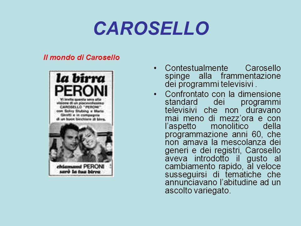 CAROSELLO Il mondo di Carosello. Contestualmente Carosello spinge alla frammentazione dei programmi televisivi .