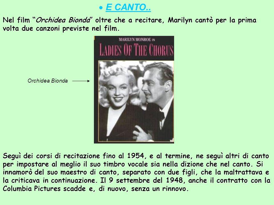 E CANTO..Nel film Orchidea Bionda oltre che a recitare, Marilyn cantò per la prima volta due canzoni previste nel film.