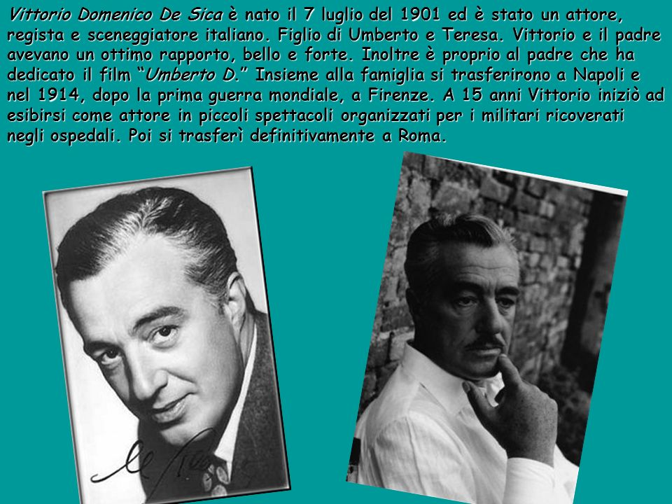 Vittorio Domenico De Sica è nato il 7 luglio del 1901 ed è stato un attore, regista e sceneggiatore italiano.