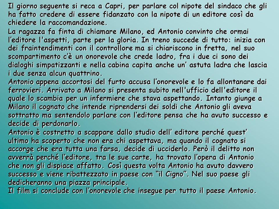 Il giorno seguente si reca a Capri, per parlare col nipote del sindaco che gli ha fatto credere di essere fidanzato con la nipote di un editore così da chiedere la raccomandazione.