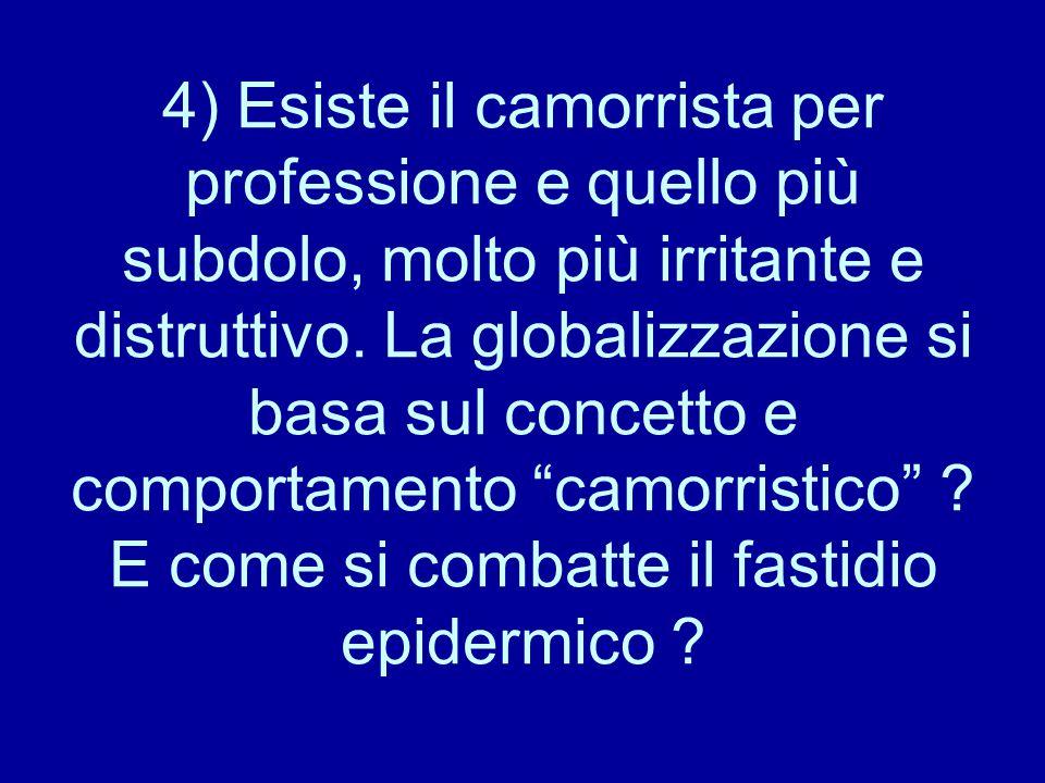 4) Esiste il camorrista per professione e quello più subdolo, molto più irritante e distruttivo.