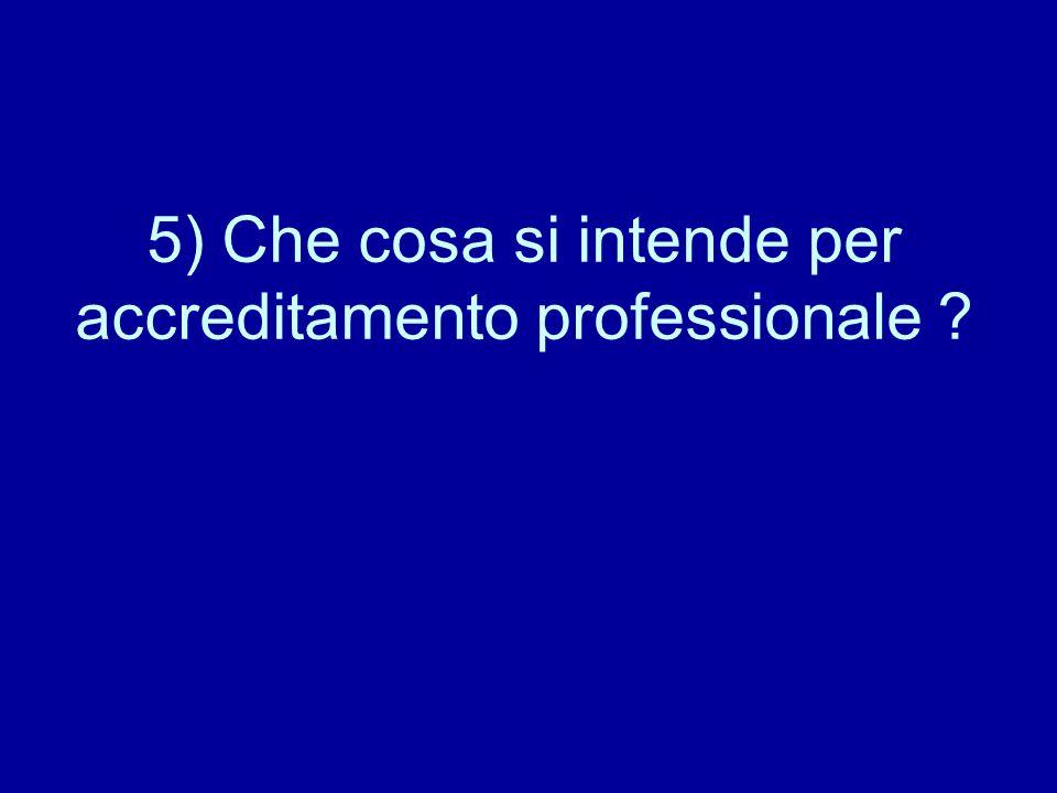 5) Che cosa si intende per accreditamento professionale