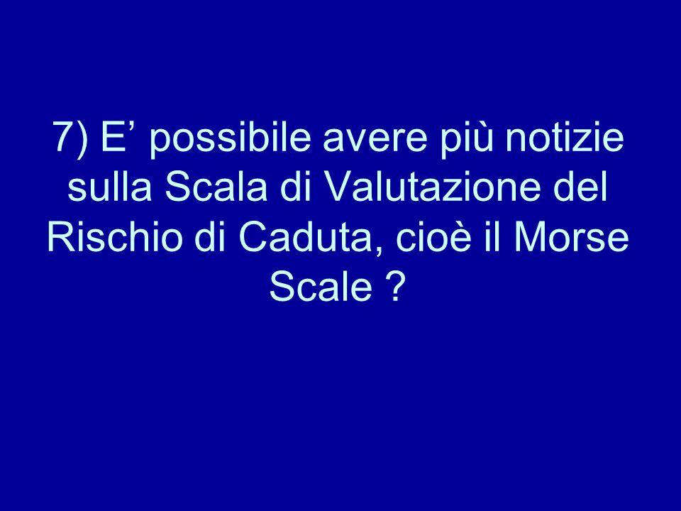 7) E' possibile avere più notizie sulla Scala di Valutazione del Rischio di Caduta, cioè il Morse Scale