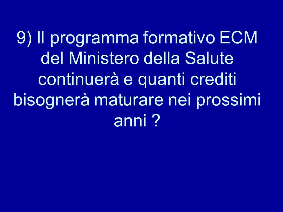 9) Il programma formativo ECM del Ministero della Salute continuerà e quanti crediti bisognerà maturare nei prossimi anni