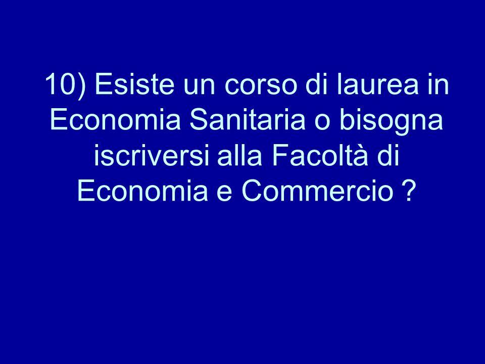 10) Esiste un corso di laurea in Economia Sanitaria o bisogna iscriversi alla Facoltà di Economia e Commercio