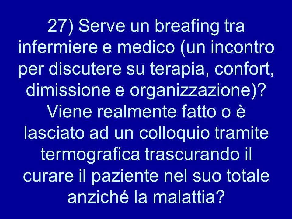 27) Serve un breafing tra infermiere e medico (un incontro per discutere su terapia, confort, dimissione e organizzazione).