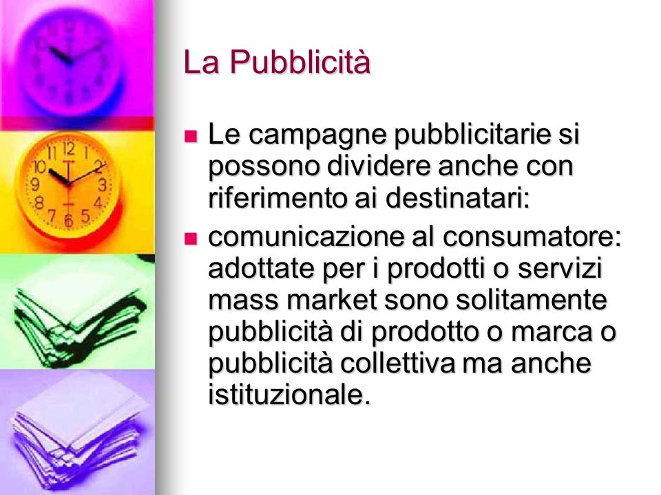 La Pubblicità Le campagne pubblicitarie si possono dividere anche con riferimento ai destinatari: