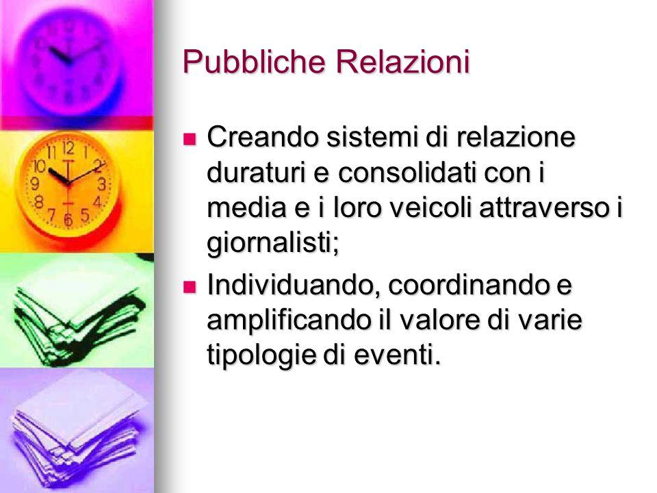 Pubbliche Relazioni Creando sistemi di relazione duraturi e consolidati con i media e i loro veicoli attraverso i giornalisti;