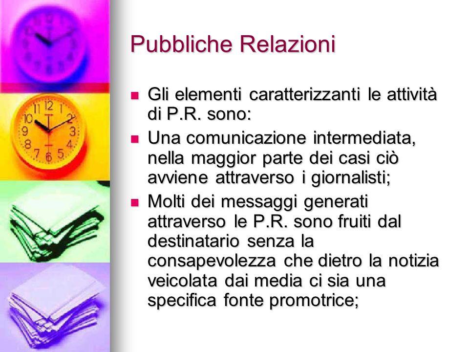 Pubbliche Relazioni Gli elementi caratterizzanti le attività di P.R. sono: