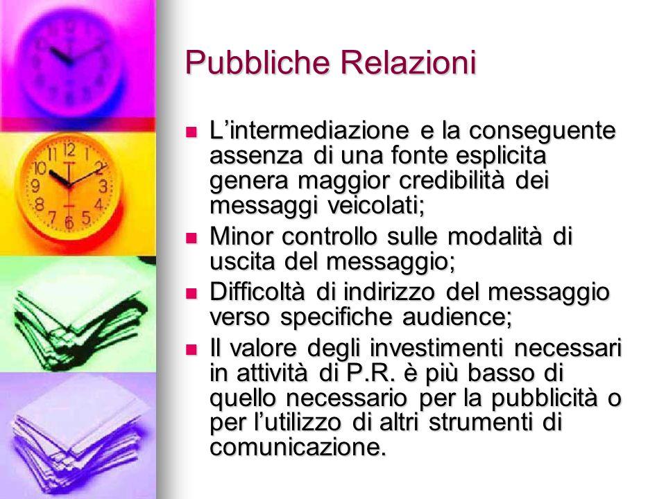 Pubbliche Relazioni L'intermediazione e la conseguente assenza di una fonte esplicita genera maggior credibilità dei messaggi veicolati;