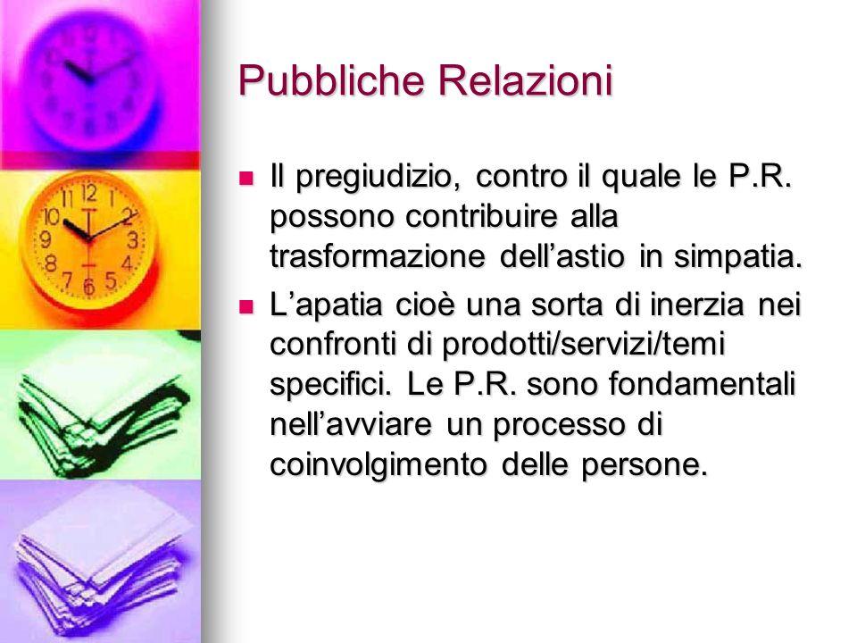 Pubbliche Relazioni Il pregiudizio, contro il quale le P.R. possono contribuire alla trasformazione dell'astio in simpatia.