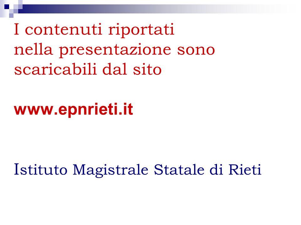 I contenuti riportati nella presentazione sono scaricabili dal sito www.epnrieti.it Istituto Magistrale Statale di Rieti